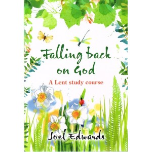 Falling Back On God: A Lent Study Course by Joel Edwards